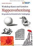 Workshop Kunst und Gestalten Mappenvorbereitung: Für gestalterisch-künstlerische Studiengänge