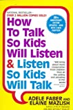 How to Talk So Kids Will Listen & Listen So Kids Will Talk by Faber,Adele; Mazlish,Elaine. [1999,20th Edition.] Paperback