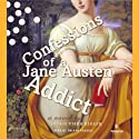 Confessions of a Jane Austen Addict (       UNABRIDGED) by Laurie Viera Rigler Narrated by Orlagh Cassidy