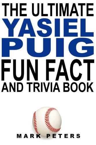 The Ultimate Yasiel Puig Fun Fact And Trivia Book