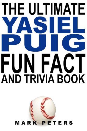The Ultimate Yasiel Puig Fun Fact And Trivia Book