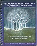 Relational Treatment for Youth and Families: A Practitioners Guide to Entitlement Theory
