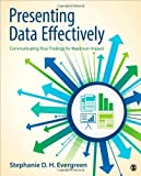 Presenting Data Effectively: Communicating Your Findings for Maximum Impact 1st by Evergreen, Stephanie D. H. (2013) Paperback