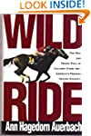 Wild Ride: The Rise and Tragic Fall o...