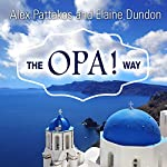 The OPA! Way: Finding Joy & Meaning in Everyday Life & Work | Elaine Dundon,Alex Pattakos