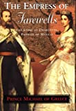 The Empress of Farewells: The Story of Charlotte, Empress of Mexico