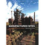 Manufactured Sites: Rethinking the Post-Industrial Landscape: Rethinking the Post-Industrial Landscape in the Urban Environmentby Niall Kirkwood