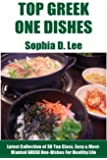Greek One-Dish Recipes: Latest Collection of 30 Top Class, Simple, Easy And Most-Wanted Greek One-Dish Recipes For Healthy Life (English Edition)
