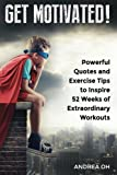 51uNa5jsW0L. SL160 Get Motivated!: Powerful Quotes and Exercise Tips to Inspire 52 Weeks of Extraordinary Workouts
