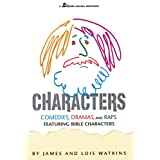 Characters: Comedies, Dramas and Raps Featuring Bible Characters