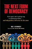 img - for The Next Form of Democracy: How Expert Rule Is Giving Way to Shared Governance -- and Why Politics Will Never Be the Same book / textbook / text book