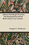 img - for Johann Gutenberg's Invention - The Printing Press and the Rival Claims to its Creation by McMurtrie, Douglas C. (2012) Paperback book / textbook / text book