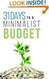 31 Days To A Minimalist Budget: How A Minimalist Budget Can Cut Your Spending, Save More, And Get More Enjoyment Out Of Life