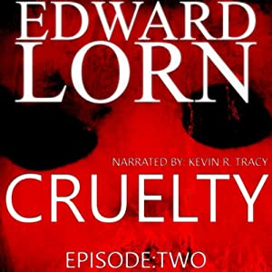 Cruelty (Episode Two) | [Edward Lorn]