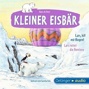 Lars, hilf mir fliegen! / Lars rettet die Rentiere (Kleiner Eisbär) Hörbuch