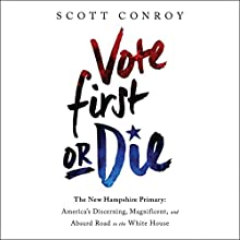 Vote First or Die: The New Hampshire Primary: America's Discerning, Magnificent, and Absurd Road to the White House | Livre audio Auteur(s) : Scott Conroy Narrateur(s) : Jeremy Arthur