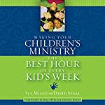 Making Your Children's Ministry the Best Hour of Every Kid's Week | David Staal,Sue Miller