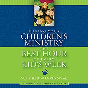 Making Your Children's Ministry the Best Hour of Every Kid's Week Audiobook