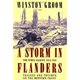 A Storm in Flanders: The Ypres Salient, 1914-1918: Tragedy and Triumph on the Western Frontby Winston Groom