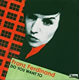 Do You Want To [CD 2] Franz Ferdinand