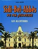 echange, troc Louis Abadie - Sidi-Bel-Abbès de ma jeunesse : Tome 2, Les alentours