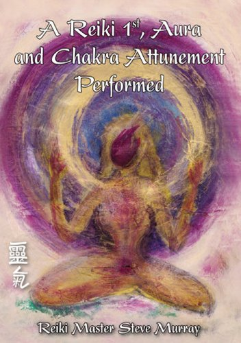 A Reiki 1st, Aura and Chakra Attunement Performed