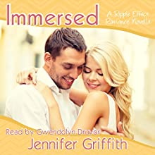 Immersed: A Ripple Effect Romance Novella, Book 6 (       UNABRIDGED) by Jennifer Griffith Narrated by Gwendolyn Druyor