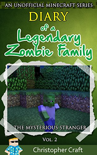 Minecraft: Diary of a Legendary Zombie Family (unofficial minecraft series): The Mysterious Stranger Vol.2 (Legendary Zombie Family Series)