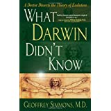 What Darwin Didn't Know: A Doctor Dissects the Theory of Evolution ~ Geoffrey S. Simmons