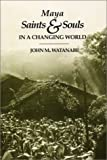 img - for Maya Saints and Souls in a Changing World by Watanabe John M. (1992-01-01) Paperback book / textbook / text book