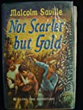 Not Scarlet but Gold (The Lone Pine Adventures) (0001602128) by Malcolm Saville