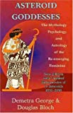 img - for Asteroid Goddesses: The Mythology, Psychology, and Astrology of the RE-Emerging Feminine by George, Demetra, Bloch, Douglas (2003) Paperback book / textbook / text book