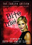 img - for Bite Me!: The Chosen Edition The Unofficial Guide to Buffy The Vampire Slayer ( Seven Seasons One Book) book / textbook / text book