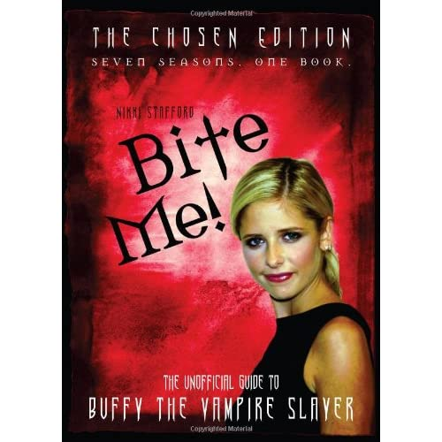 Bite Me!: The Chosen Edition The Unofficial Guide to Buffy The Vampire Slayer