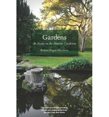 gardens-an-essay-on-the-human-condition-gardens-an-essay-on-the-human-condition-by-harrison-robert-p