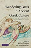 img - for Wandering Poets in Ancient Greek Culture: Travel, Locality and Pan-Hellenism book / textbook / text book