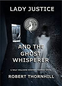 Lady Justice And The Ghost Whisperer by Robert Thornhill ebook deal