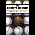 The Oldest Rookie: Big-League Dreams from a Small-Town Guy | Jim Morris,Joel Engel