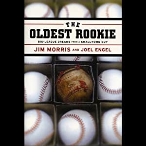 The Oldest Rookie: Big-League Dreams from a Small-Town Guy | [Jim Morris, Joel Engel]