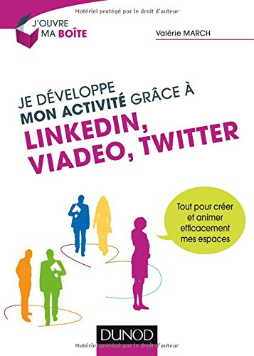 je-developpe-mon-activite-grace-a-linkedin-viadeo-et-twitter-tout-pour-creer-et-animer-efficacement-