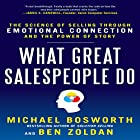 What Great Salespeople Do: The Science of Selling Through Emotional Connection and the Power of Story Hörbuch von Michael Bosworth, Ben Zoldan Gesprochen von: Jeff Riggenbach