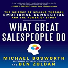 What Great Salespeople Do: The Science of Selling Through Emotional Connection and the Power of Story | Livre audio Auteur(s) : Michael Bosworth, Ben Zoldan Narrateur(s) : Jeff Riggenbach