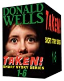 Taken! 1-6 (Donald Wells Taken! Series)