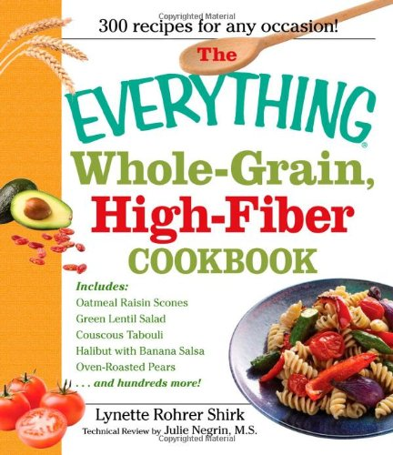 Everything Whole Grain, High Fiber Cookbook: Delicious, heart-healthy snacks and meals the whole family will love (Everything (Cooking))