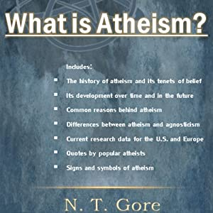 What Is Atheism? | [N. T. Gore]
