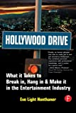 img - for Hollywood Drive: What it Takes to Break in, Hang in & Make it in the Entertainment Industry book / textbook / text book