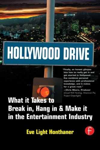 Hollywood Drive: What It Takes to Break In, Hang in & Make It in the Entertainment Industry: What It Takes to Break In, Hang in and Make It in the Entertainment Industry