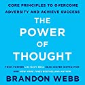 The Power of Thought: Core Principles to Overcome Adversity and Achieve Success Audiobook by Brandon Webb Narrated by Ian Scotto