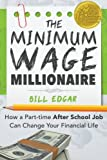 The Minimum Wage Millionaire: How A Part-Time After School Job Can Change Your Financial Life