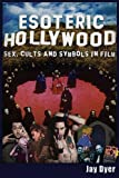 Esoteric Hollywood:: Sex, Cults and Symbols in Film